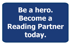 Be a hero. Become a Reading Partner today.